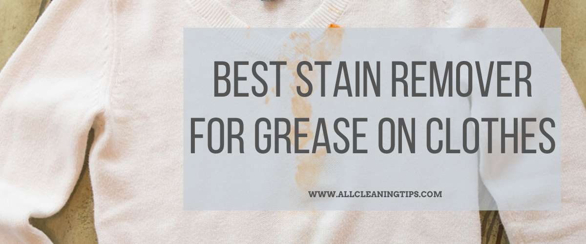 Best Stain Remover for Grease on Cloths