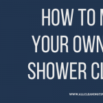 How To Make Your Own Daily Shower Cleaner
